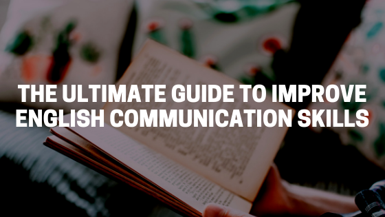 THE ULTIMATE GUIDE TO IMPROVE ENGLISH COMMUNICATION SKILLS