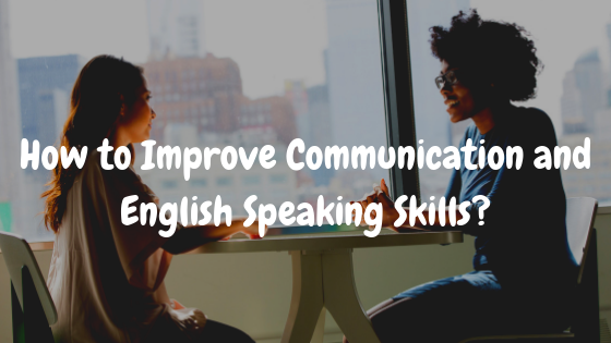 How to Improve Communication Skills and English Speaking Skills