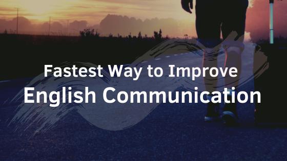 Fastest Way To Improve English Communication
