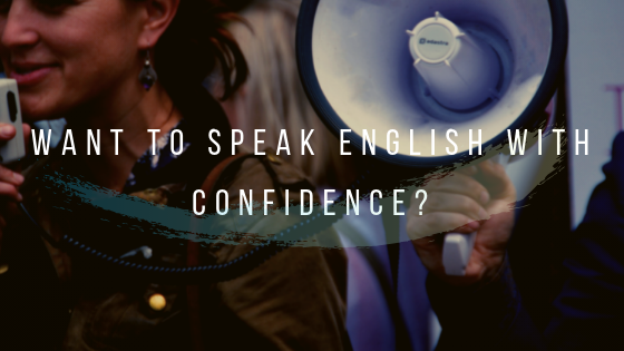Want To Speak English With Confidence