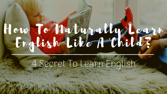 How To Naturally Learn English Like A Child