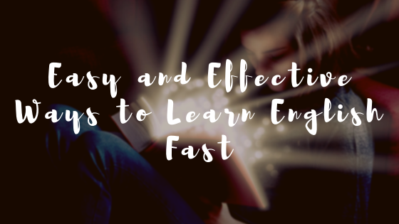 Easy and Effective Ways to Learn English Fast