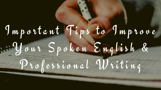 Important Tips to Improve Your Spoken English & Professional Writing