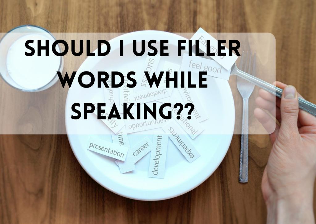 Should I use filler words